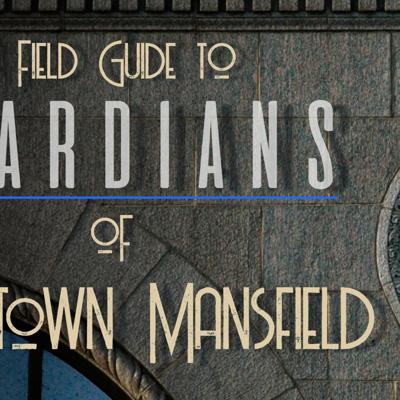 A Field Guide to the Guardians of Downtown Mansfield