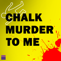 Chalk Murder To Me Podcast
