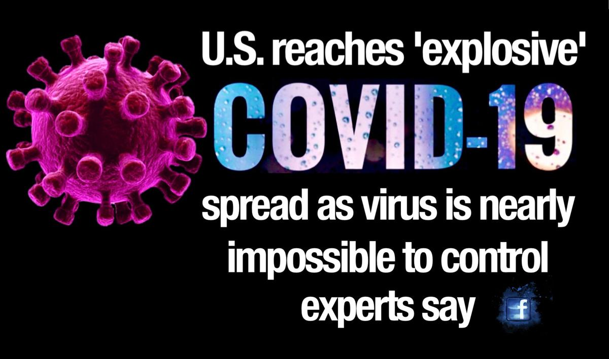 'We blew it': U.S. reaches 'explosive' COVID-19 spread as virus is nearly impossible to control, experts say