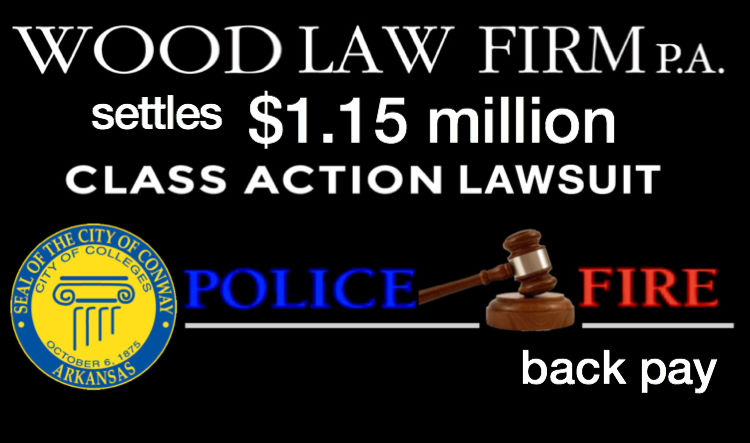 Wood Law Firm settles $1.15 Million Class Action lawsuit for Conway Police and Fire backpay