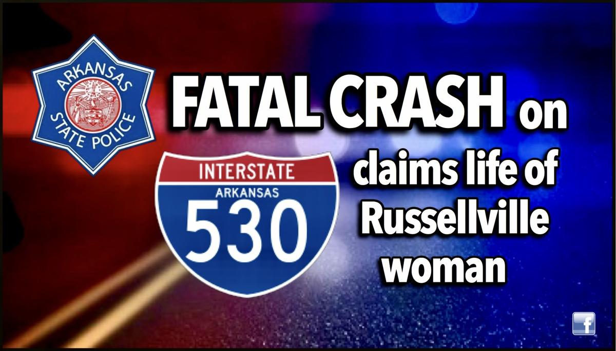 Early morning fatal crash on I-530 claims life of Russellville woman