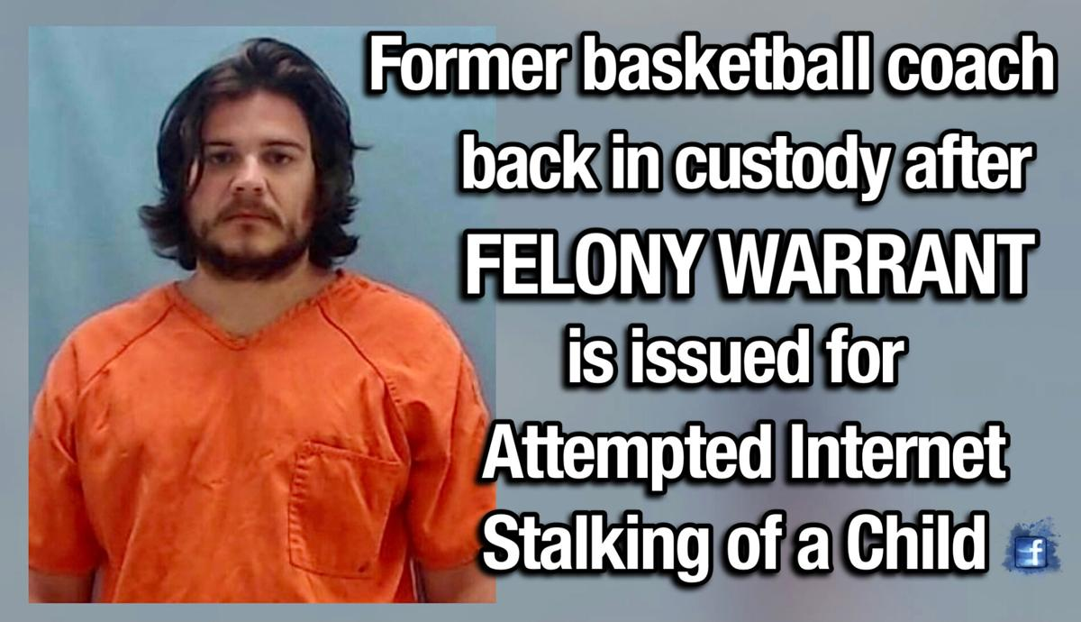 Former basketball coach back in custody after Sevier County authorities file felony charge of Attempted Internet Stalking of a Child