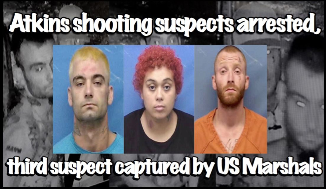 Atkins shooting suspects arrested, third suspect captured by US Marshals