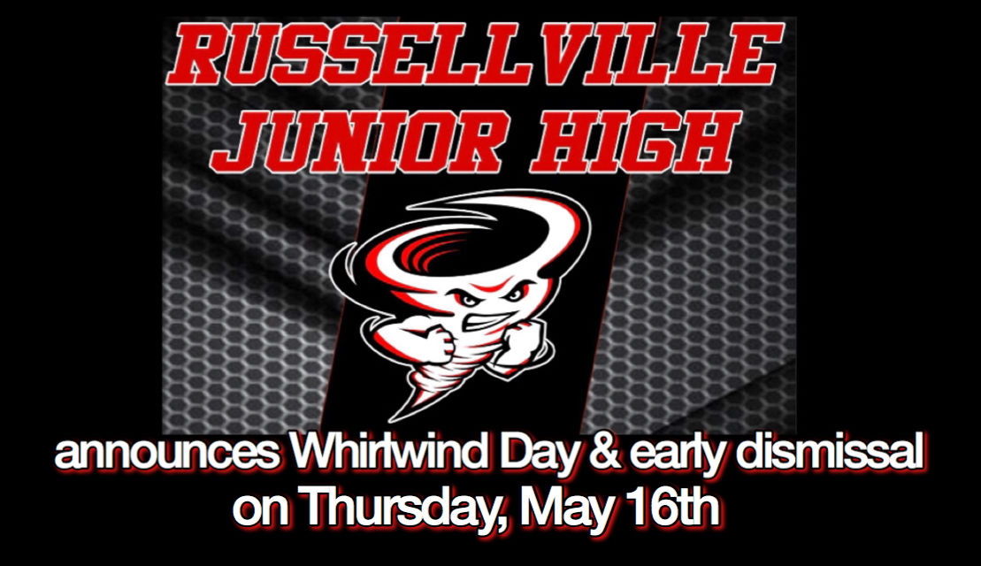 Russellville Junior High announces Whirlwind Day and two hour early dismissal on Thursday, May 16th