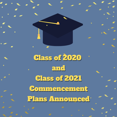 Class of 2020 and Class of 2021 Commencement Plans Announced