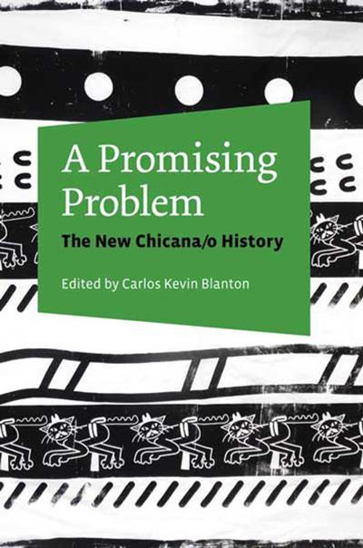 A Promising Problem The New Chicanoa History Edited By Carlos  A Promising Problem The New Chicanoa History Edited By Carlos Kevin  Blanton