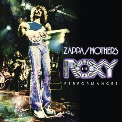 Frank Zappa & The Mothers: The Roxy Performances