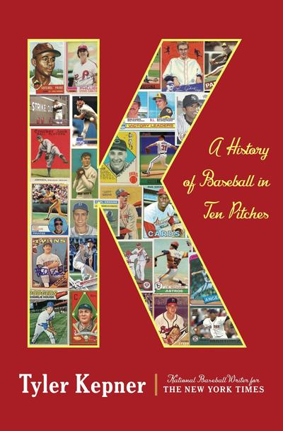u0026quot k  a history of baseball in ten pitches u0026quot  by tyler kepner