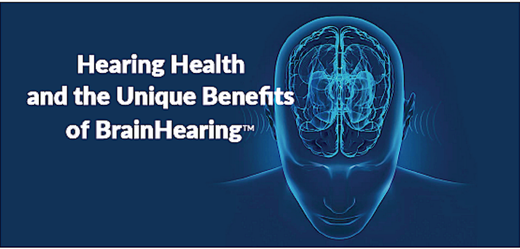 Hearing Health and the Unique Benefits of BrainHearing™