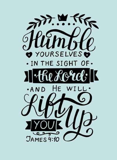 Humble yourself in the sight of the Lord