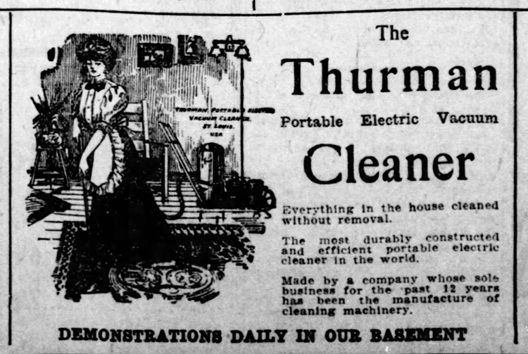 The Thurman Portable Electric Vacuum Cleaner was made in St. Louis. John S. Thurman was the inventor of a gasoline-powered carpet cleaner that blew air out of the hose (instead of pulling it in like modern vacuum cleaners).