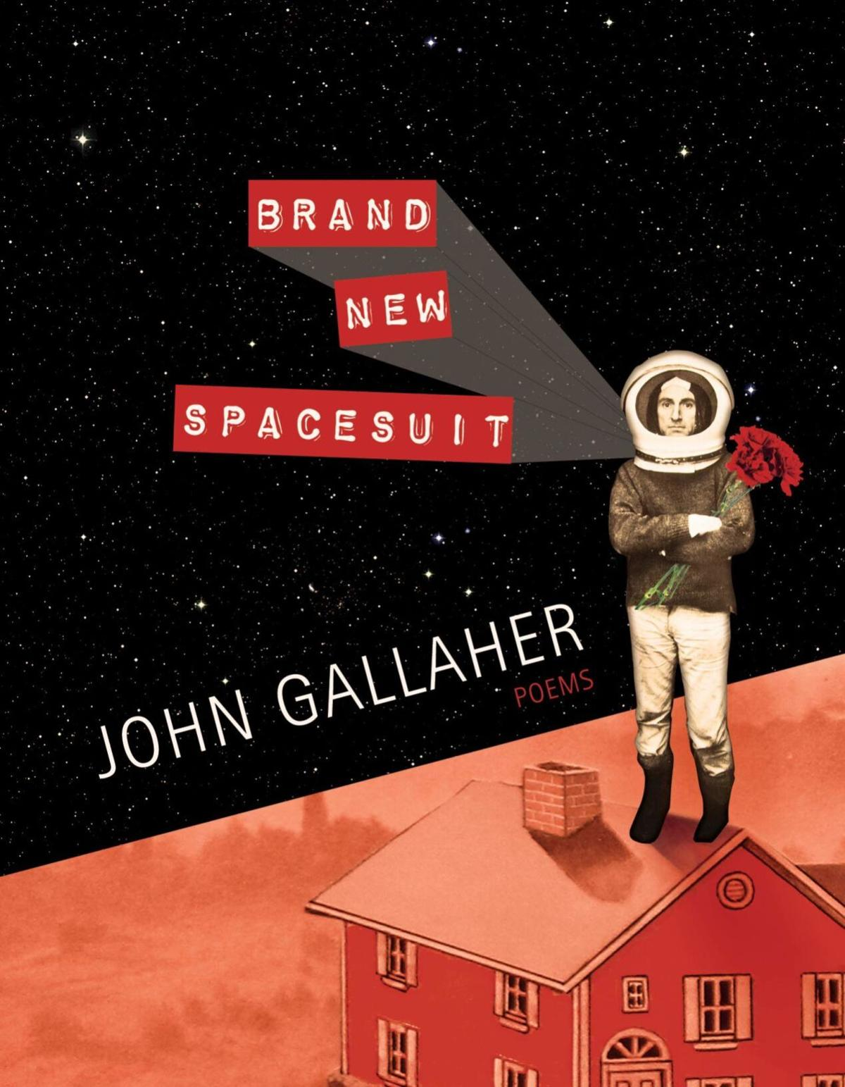 """""""Brand New Spacesuit"""" by John Gallaher"""