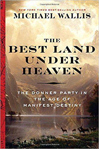 """The Best Land Under Heaven"" by Michael Wallis"