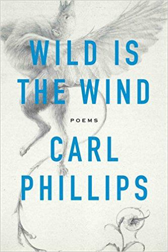 """""""Wild Is the Wind"""" by Carl Phillips"""