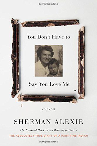 """""""You Don't Have to Say You Love Me"""" by Sherman Alexie"""