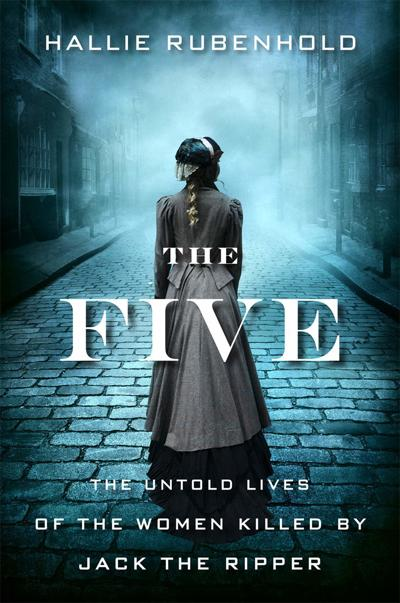 """'The Five: The Untold Lives of the Women Killed by Jack the Ripper"""""""