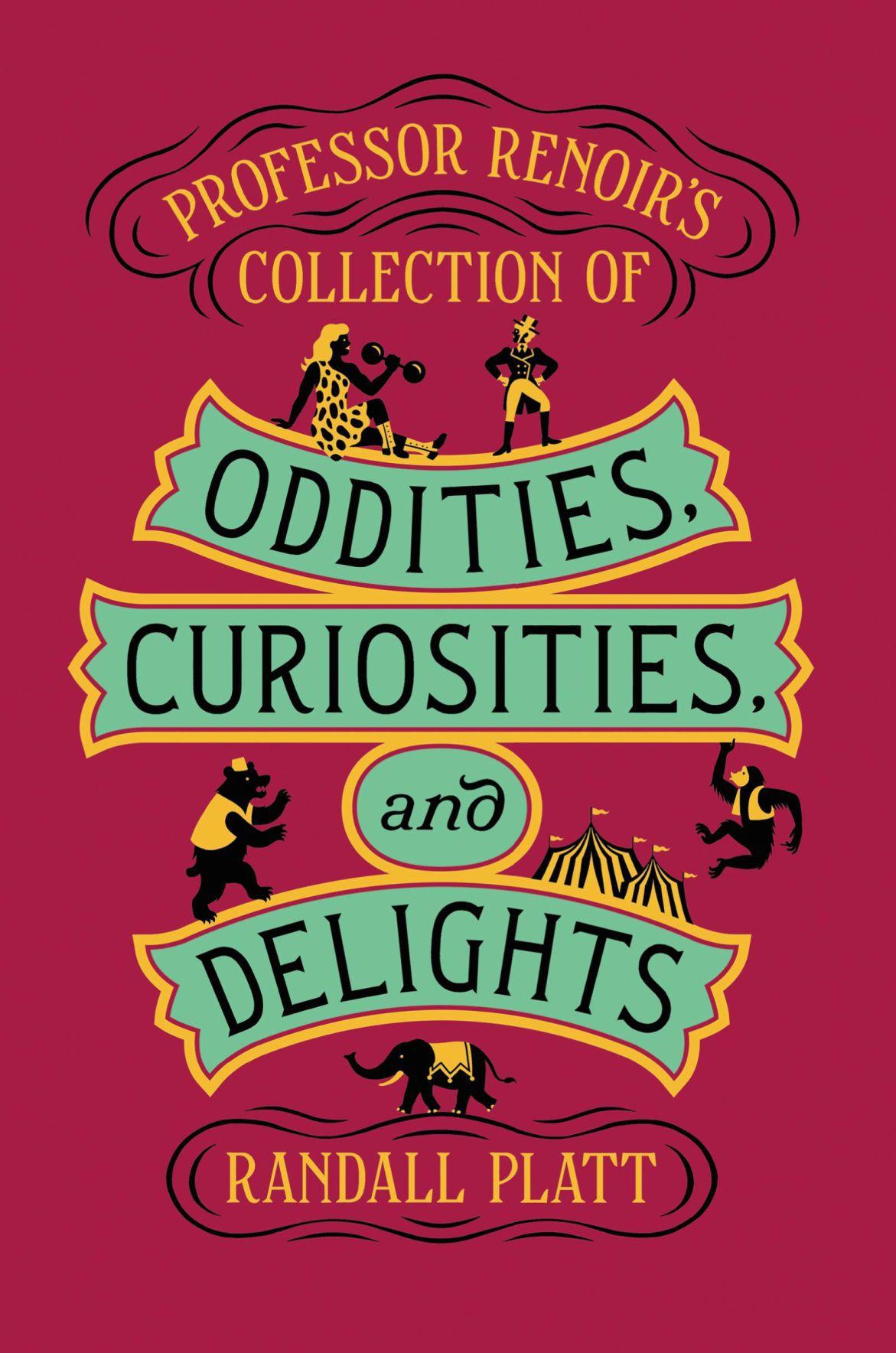 """""""Professor Renoir's Collection of Oddities, Curiosities and Delights"""""""