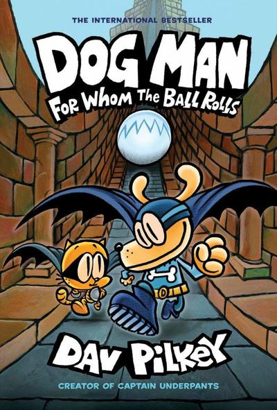 """Dog Man: For Whom the Ball Rolls"" By Dav Pilkey"