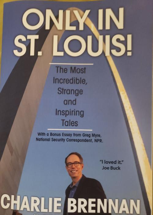 """""""Only In St. Louis!"""" by KMOX Radio host Charlie Brennan"""