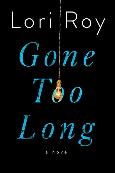 'Gone Too Long' by Lori Roy