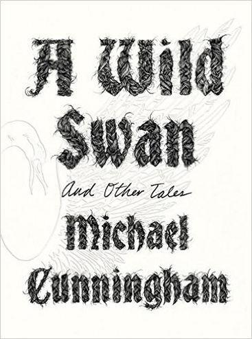 'A Wild Swan' by Michael Cunningham