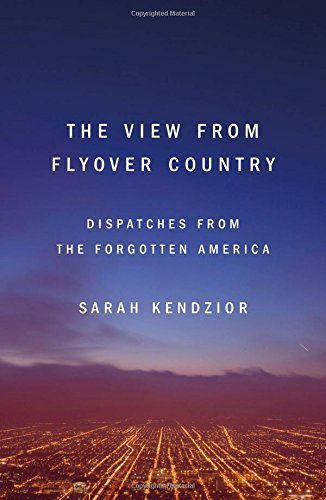 'The View From Flyover Country by Sarah Kendzior