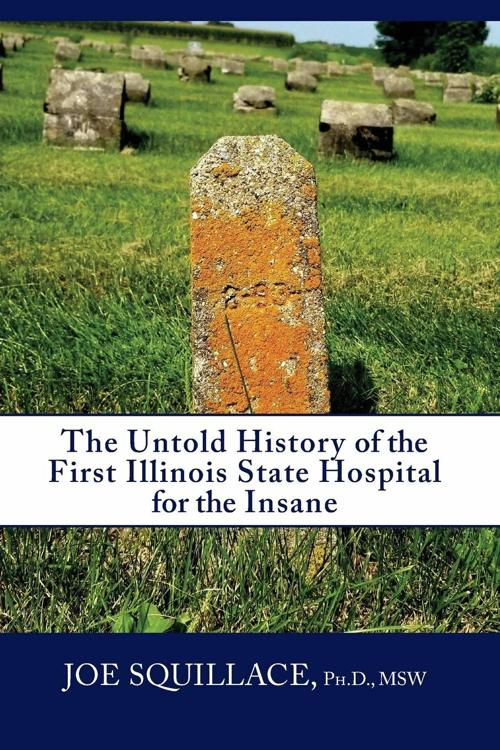 """""""The Untold History of the First Illinois State Hospital for the Insane"""""""