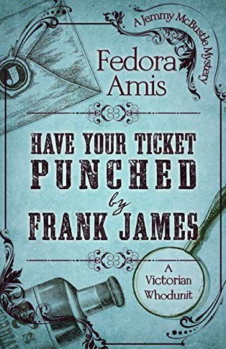 """Have Your Ticket Punched by Frank James"" by Fedora Amis"