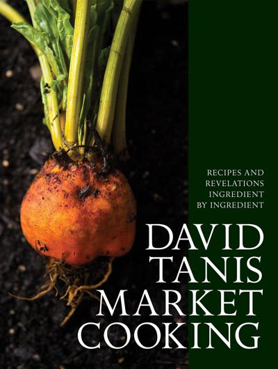 """""""David Tanis Market Cooking: Recipes and Revelations, Ingredient by Ingredient"""" by Tavid Tanis"""