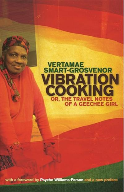 """""""Vibration Cooking: Or, The Travel Notes of a Geechee Girl,"""" by Vertamae Smart-Grosvenor."""