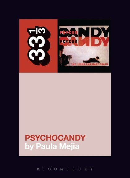 """""""The depravity and the sweetness"""": author Paula Mejia on The Jesus and Mary Chain's Psychocandy_lowres"""