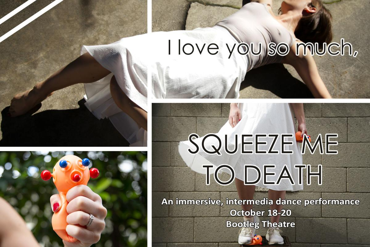I love you so much, SQUEEZE ME TO DEATH at the Bootleg Theater