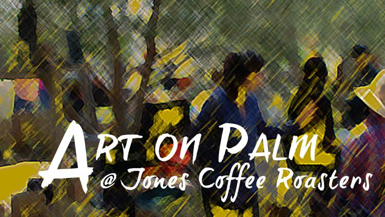 Art on Palm @ Jones Coffee Roasters; Saturday: November 23, 2019; 9:30