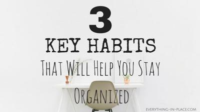 Houses & Homes: 3 Key habits that will help you stay organized