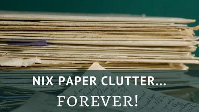 Houses & Homes: Nix your paper clutter… forever!