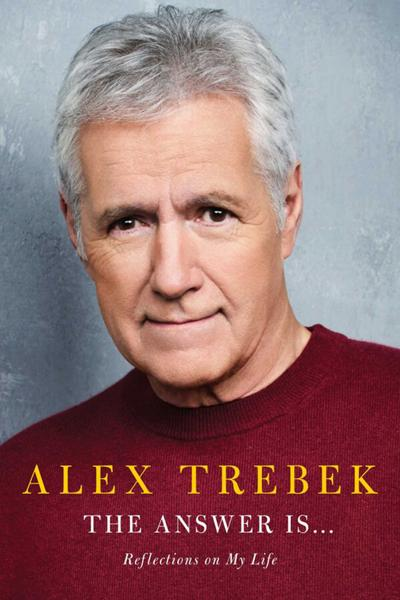 """The Answer Is ... Reflections on My Life"" by Alex Trebek"