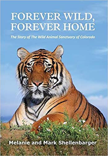 """""""Forever Wild, Forever Home: The Story of The Wild Animal Sanctuary of Colorado"""""""