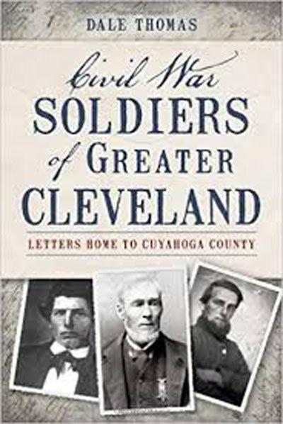 Civil War Soldiers of Greater Cleveland: Letters Home to Cuyahoa County