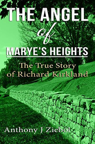 The Angel of Marye's Heights The True Story of Richard Kirkland