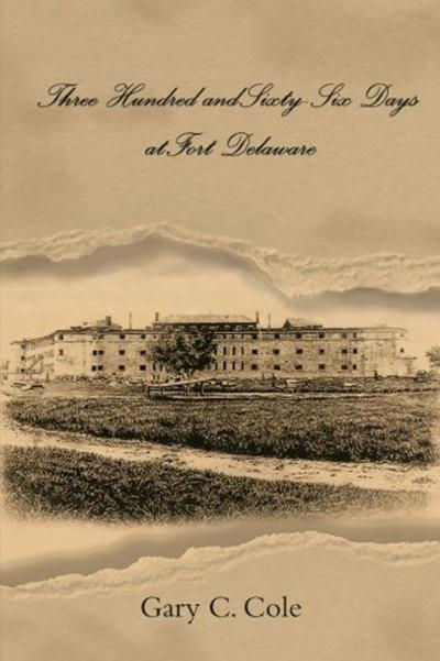 Three Hundred and Sixty –Six Days at Fort Delaware