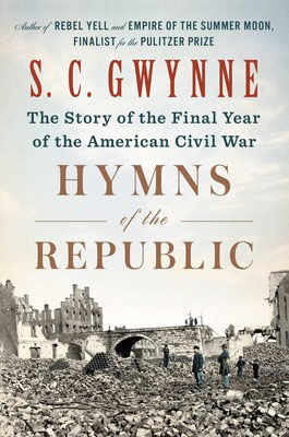 Gwynne, S.C., Hymns of the Republic: The Story of the Final Year of the American Civil War