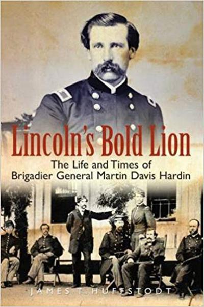 Lincoln's Bold Lion: The Life and Times of Brigadier General Martin Davis Hardin 1837-1923