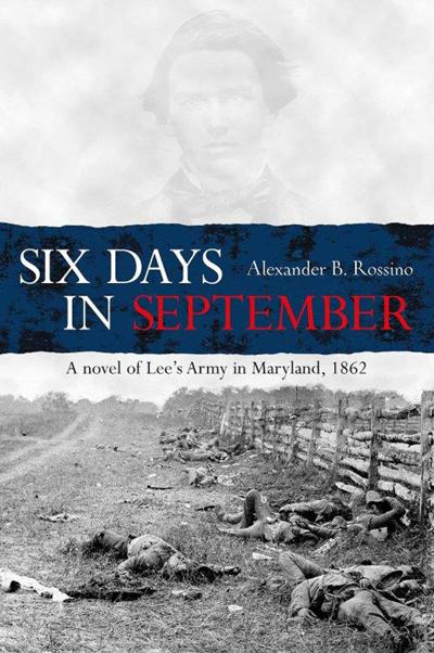 Six Days in September: A Novel of the 1862 Maryland Campaign