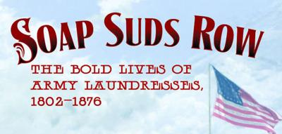Soap Suds Row: The Bold Lives of Army Laundresses, 1802-1876