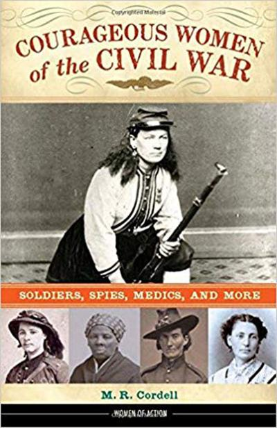 """Courageous Women of the Civil War: Soldiers, Spies,  Medics, and More"""
