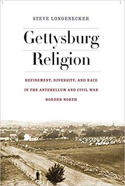 GETTYSBURG RELIGION- Refinement, Diversity, and Race in the Antebellum and Civil War Border North