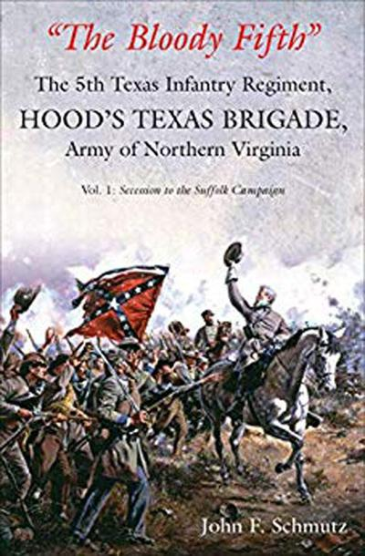 """""""The Bloody Fifth""""- The 5th Texas Infantry Regiment, Hood's Texas Brigade, Army of Northern Virginia. Vol. 1: Secession to the Suffolk Campaign"""