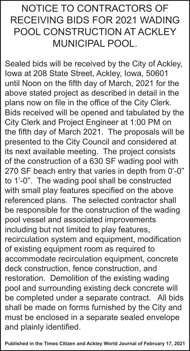 NOTICE TO CONTRACTORS OF RECEIVING BIDS FOR 2021 WADING POOL CONSTRUCTION AT ACKLEY MUNICIPAL POOL.