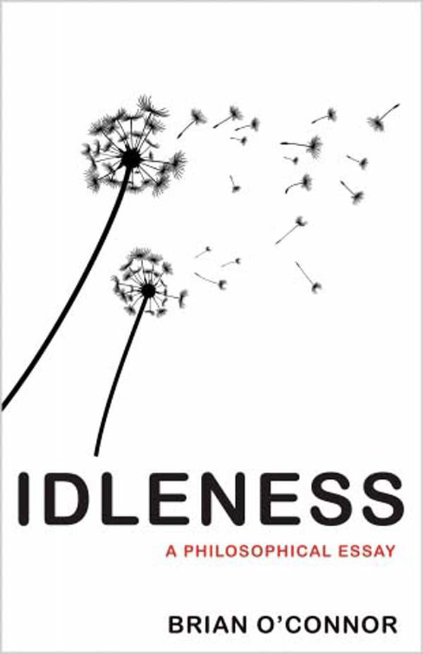 essays of idleness summary Read this essay on in praise of idleness summary come browse our large digital warehouse of free sample essays get the knowledge you need in order to pass your classes and more.