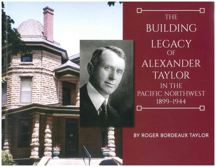 The Building Legacy of Alexander Taylor In the Pacific Northwest: 1899-1944.